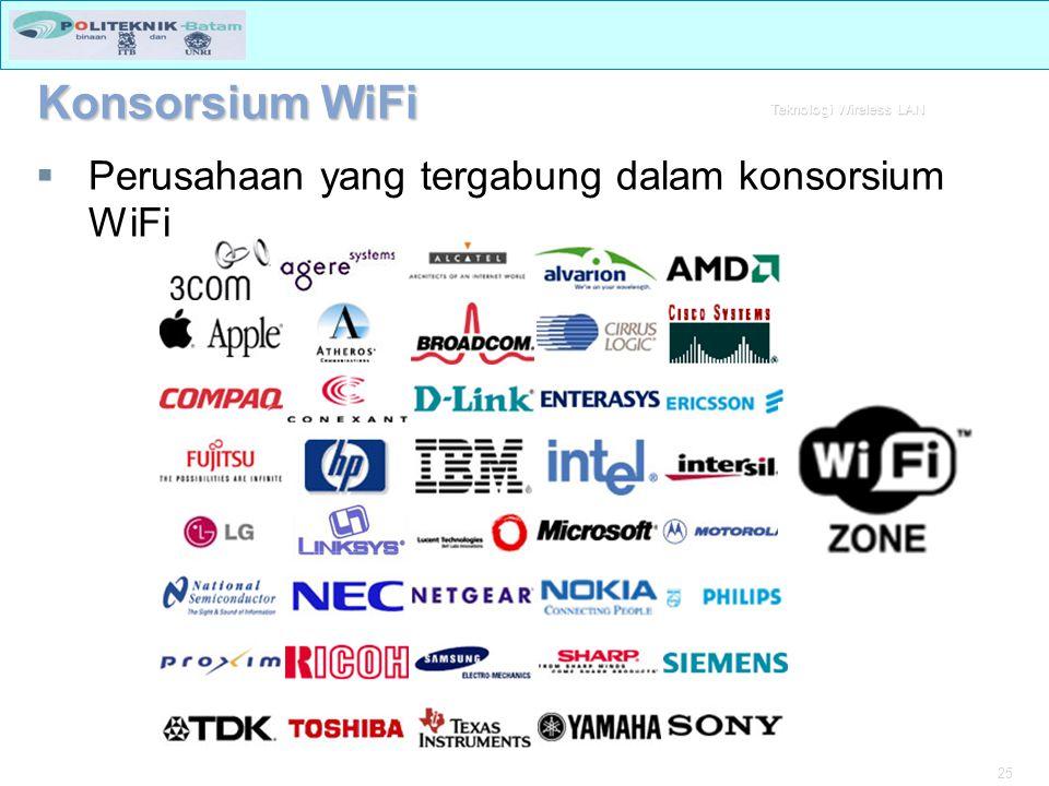 25 Teknologi Wireless LAN  Perusahaan yang tergabung dalam konsorsium WiFi Konsorsium WiFi