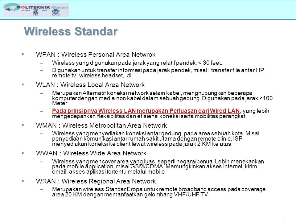 4 Wireless Standar  WPAN : Wireless Personal Area Netwrok –Wireless yang digunakan pada jarak yang relatif pendek, < 30 feet.