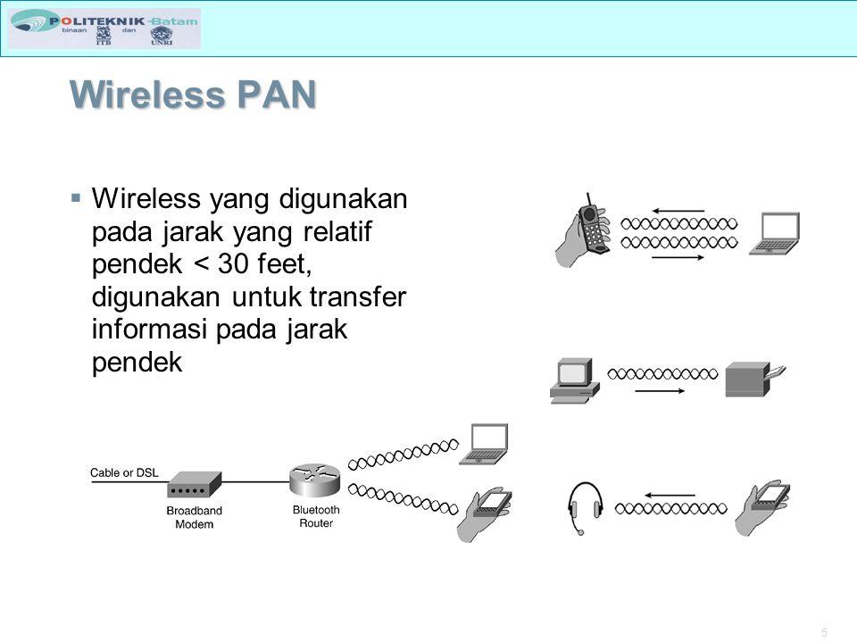 5 Wireless PAN  Wireless yang digunakan pada jarak yang relatif pendek < 30 feet, digunakan untuk transfer informasi pada jarak pendek