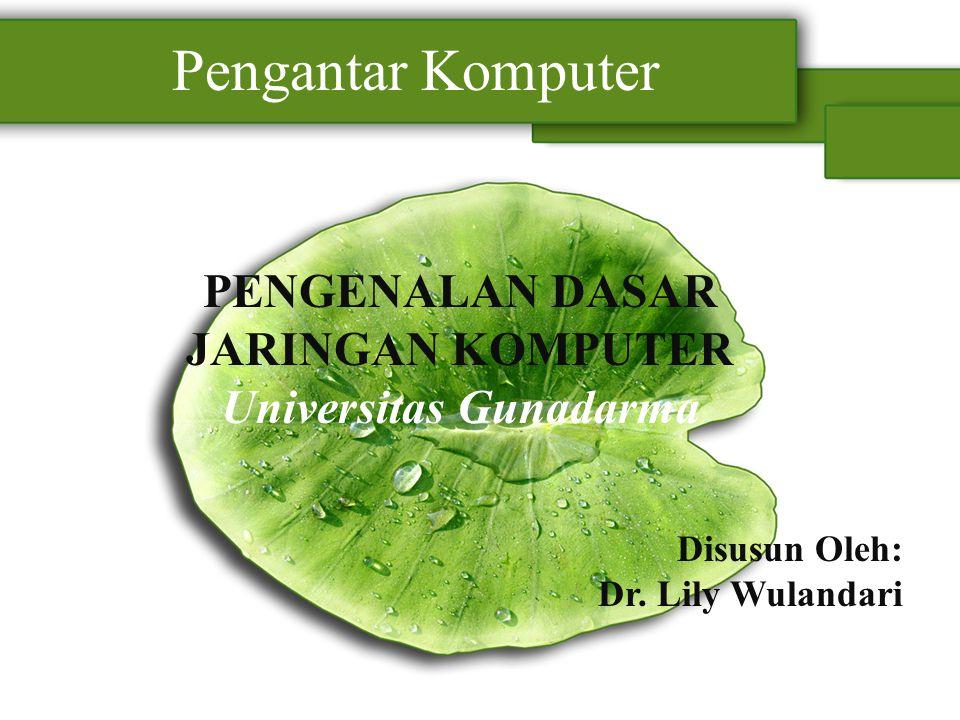 Pengantar Komputer PENGENALAN DASAR JARINGAN KOMPUTER Universitas Gunadarma Disusun Oleh: Dr. Lily Wulandari