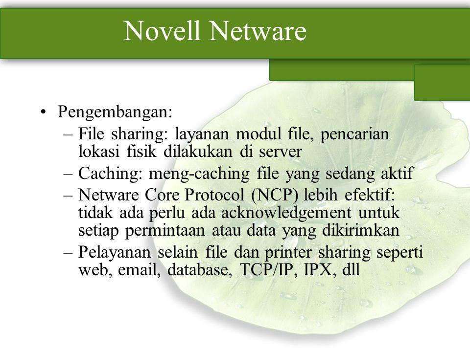 Novell Netware Pengembangan: –File sharing: layanan modul file, pencarian lokasi fisik dilakukan di server –Caching: meng-caching file yang sedang akt