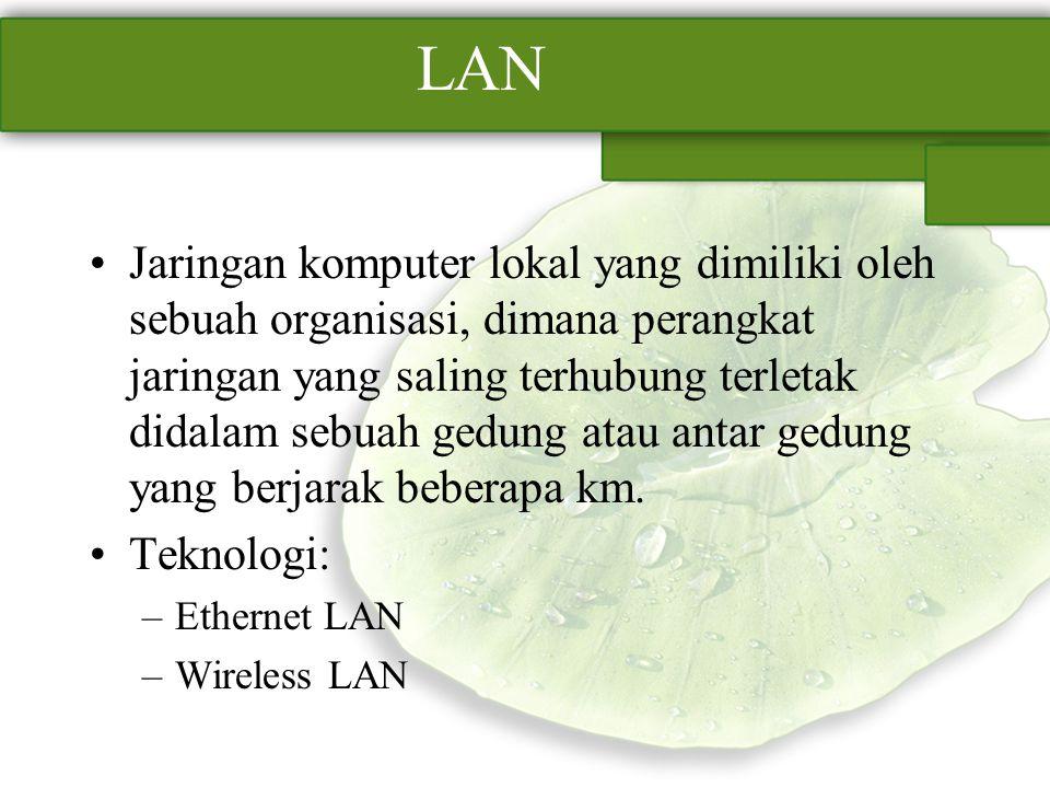 LAN Jaringan komputer lokal yang dimiliki oleh sebuah organisasi, dimana perangkat jaringan yang saling terhubung terletak didalam sebuah gedung atau