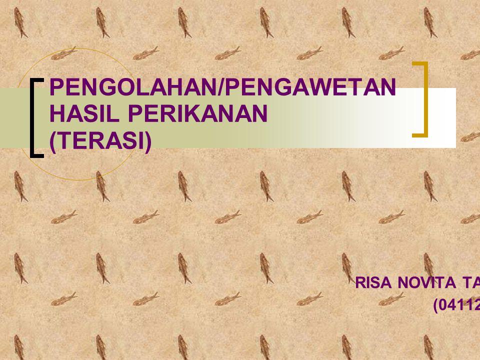 PENGOLAHAN/PENGAWETAN HASIL PERIKANAN (TERASI) OLEH : RISA NOVITA TARIGAN (0411205014)