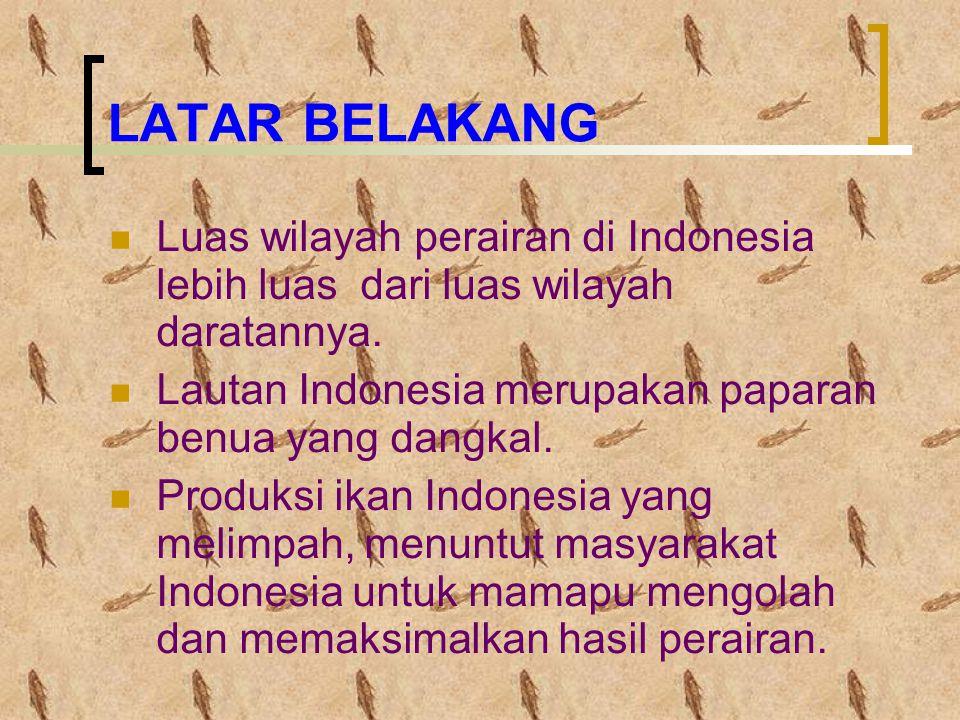 LATAR BELAKANG Luas wilayah perairan di Indonesia lebih luas dari luas wilayah daratannya. Lautan Indonesia merupakan paparan benua yang dangkal. Prod