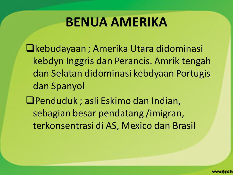 BENUA AMERIKA  kebudayaan ; Amerika Utara didominasi kebdyn Inggris dan Perancis. Amrik tengah dan Selatan didominasi kebdyaan Portugis dan Spanyol 