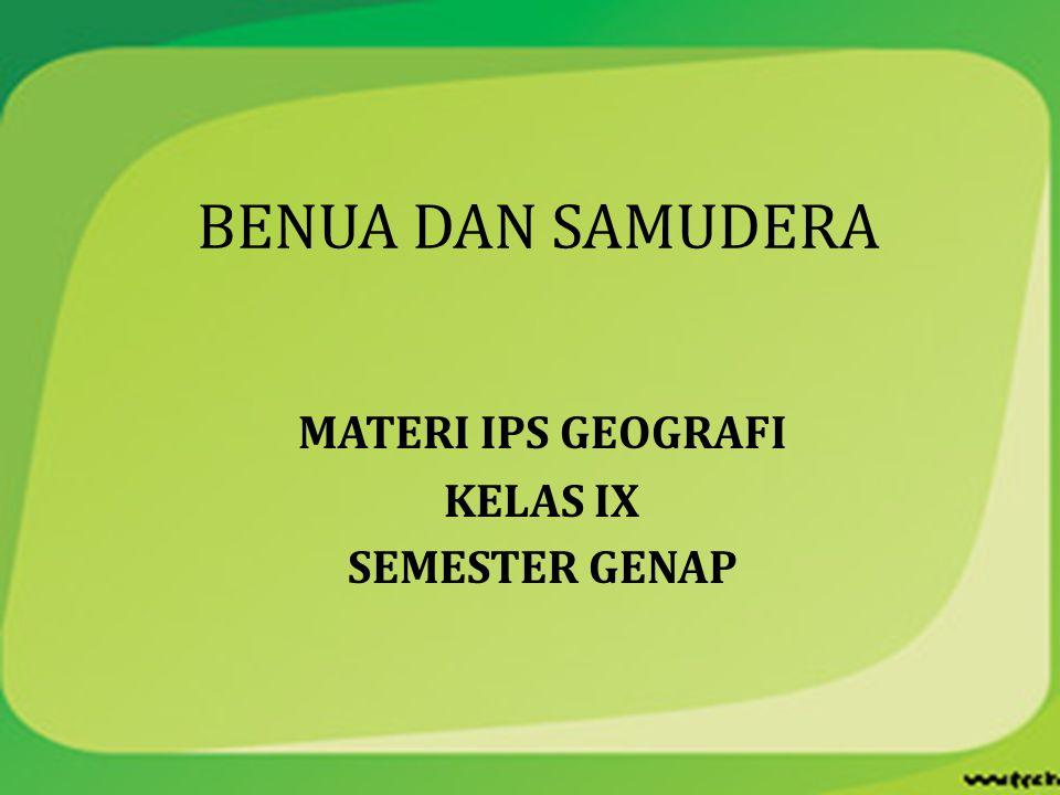BENUA DAN SAMUDERA MATERI IPS GEOGRAFI KELAS IX SEMESTER GENAP