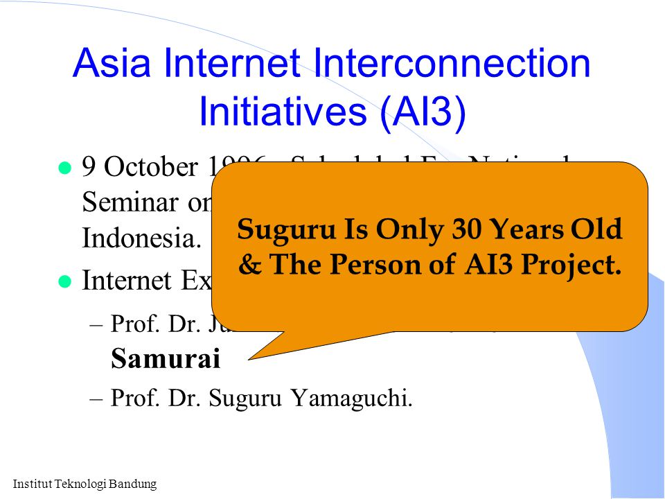 Institut Teknologi Bandung Asia Internet Interconnection Initiatives (AI3) l 9 October 1996 - Scheduled For National Seminar on AI3 at ITB, Bandung, I
