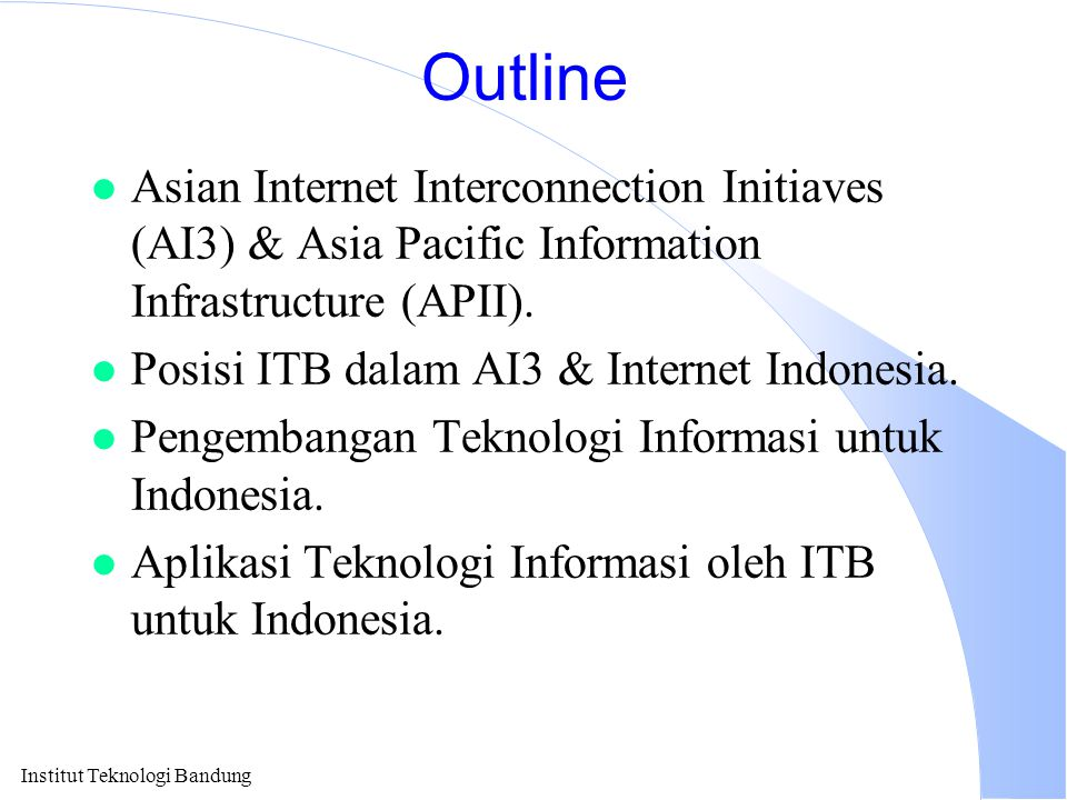 Institut Teknologi Bandung Outline l Asian Internet Interconnection Initiaves (AI3) & Asia Pacific Information Infrastructure (APII). l Posisi ITB dal