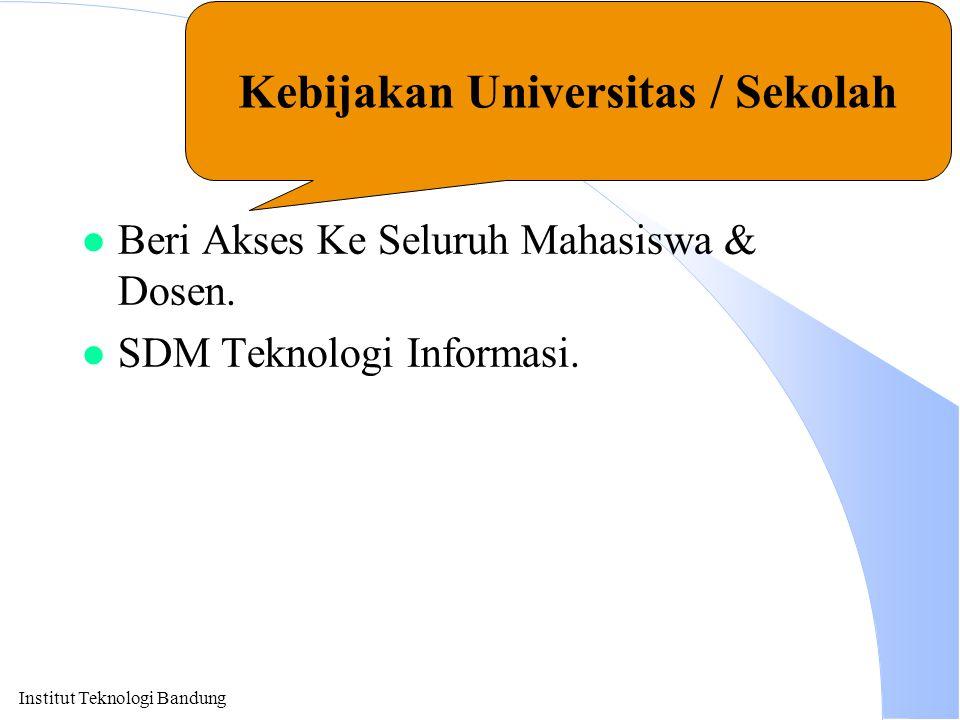 Institut Teknologi Bandung Kunci Keberhasilan l Beri Akses Ke Seluruh Mahasiswa & Dosen. l SDM Teknologi Informasi. Kebijakan Universitas / Sekolah