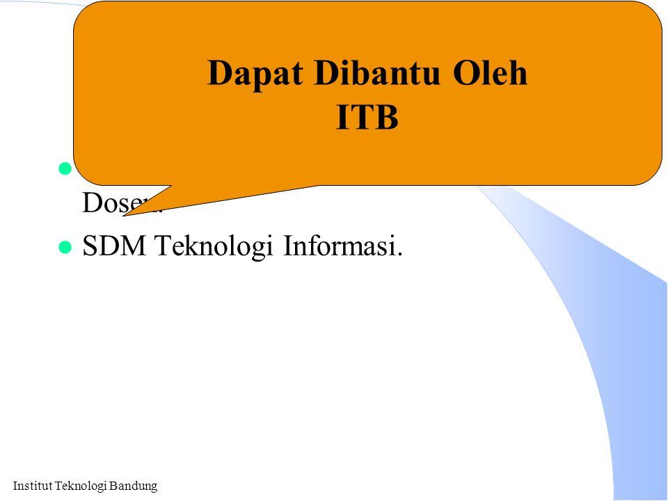Institut Teknologi Bandung Kunci Keberhasilan l Beri Akses Ke Seluruh Mahasiswa & Dosen. l SDM Teknologi Informasi. Dapat Dibantu Oleh ITB