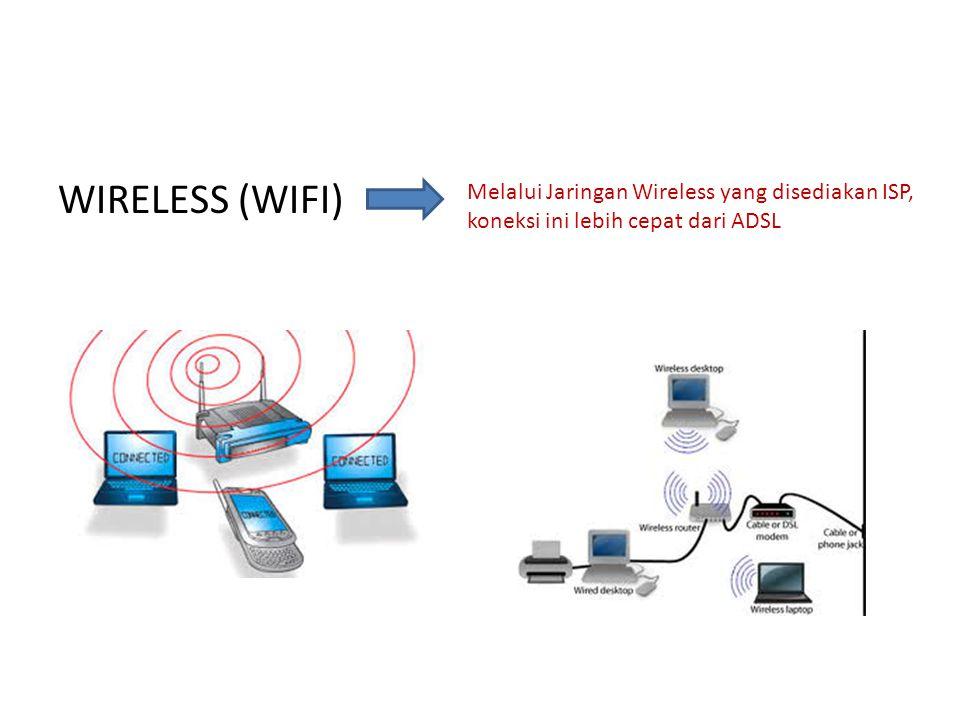 WIRELESS (WIFI) Melalui Jaringan Wireless yang disediakan ISP, koneksi ini lebih cepat dari ADSL