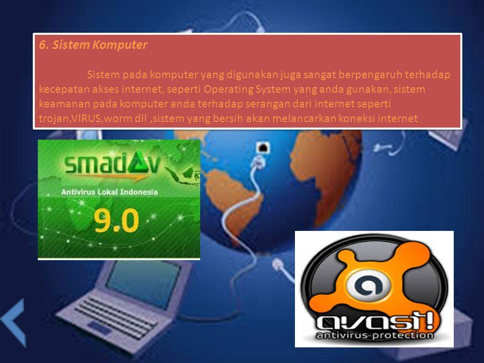 6. Sistem Komputer Sistem pada komputer yang digunakan juga sangat berpengaruh terhadap kecepatan akses internet, seperti Operating System yang anda g