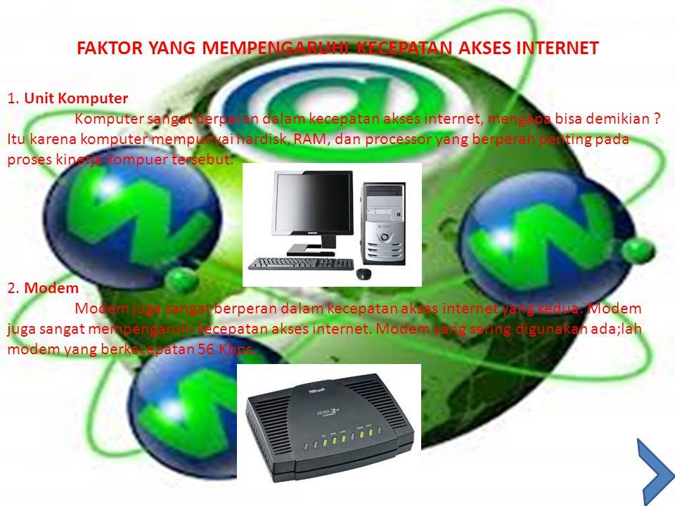 FAKTOR YANG MEMPENGARUHI KECEPATAN AKSES INTERNET 1. Unit Komputer Komputer sangat berperan dalam kecepatan akses internet, mengapa bisa demikian ? It