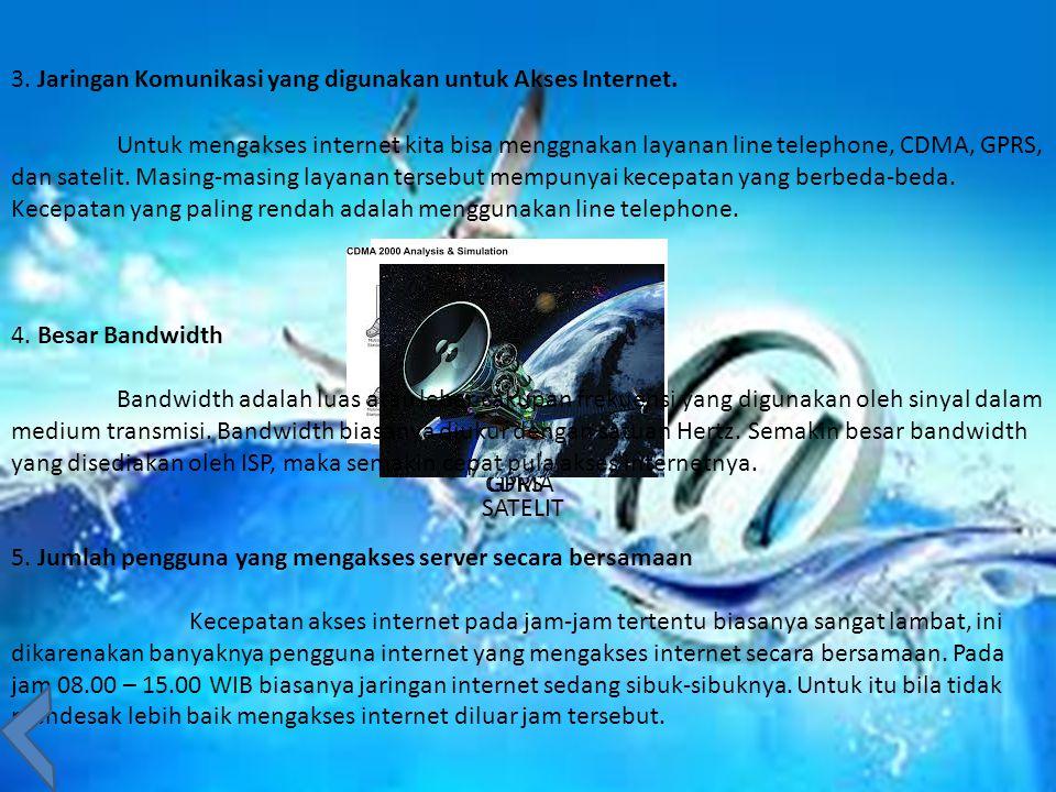 3. Jaringan Komunikasi yang digunakan untuk Akses Internet. Untuk mengakses internet kita bisa menggnakan layanan line telephone, CDMA, GPRS, dan sate