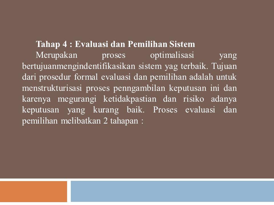 Tahap 4 : Evaluasi dan Pemilihan Sistem Merupakan proses optimalisasi yang bertujuanmengindentifikasikan sistem yag terbaik. Tujuan dari prosedur form