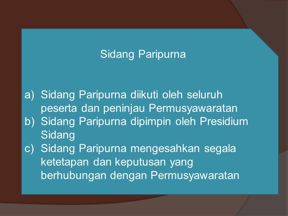 Sidang Paripurna a)Sidang Paripurna diikuti oleh seluruh peserta dan peninjau Permusyawaratan b)Sidang Paripurna dipimpin oleh Presidium Sidang c)Sida