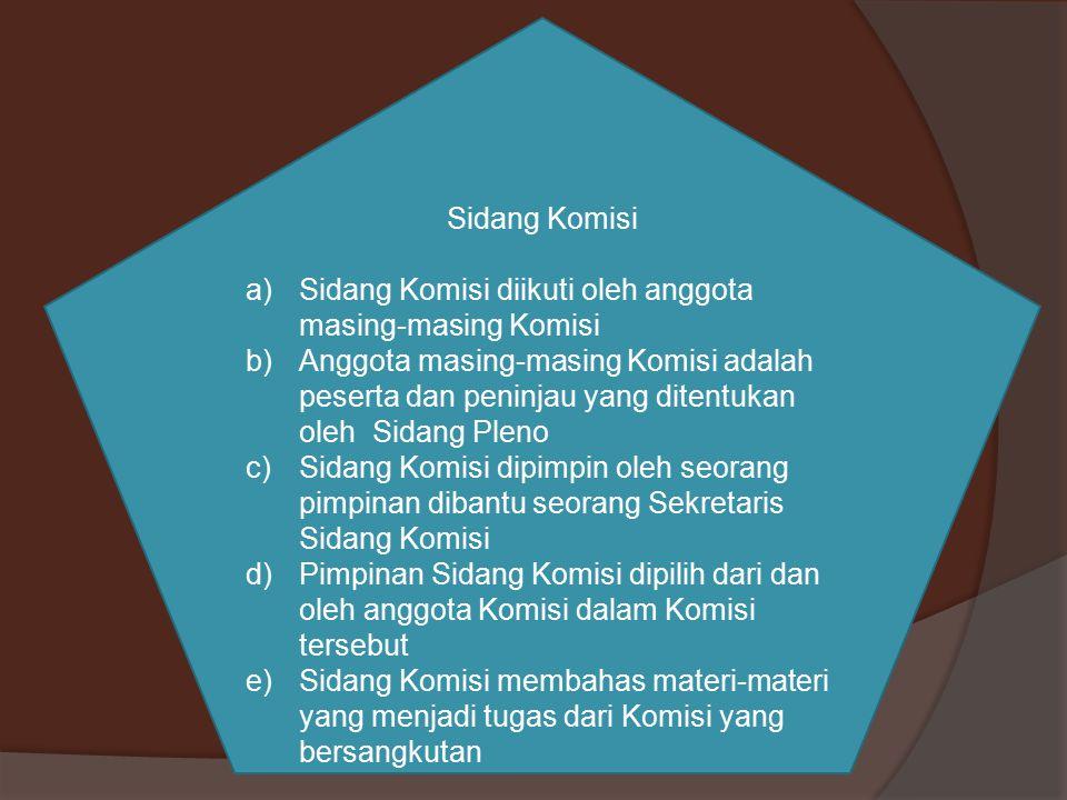 Sidang Komisi a)Sidang Komisi diikuti oleh anggota masing-masing Komisi b)Anggota masing-masing Komisi adalah peserta dan peninjau yang ditentukan ole