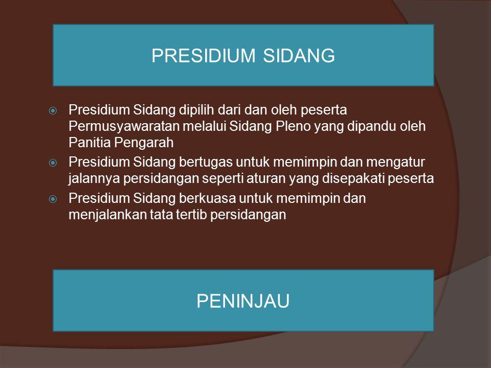  Presidium Sidang dipilih dari dan oleh peserta Permusyawaratan melalui Sidang Pleno yang dipandu oleh Panitia Pengarah  Presidium Sidang bertugas u
