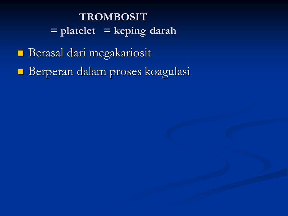 TROMBOSIT = platelet = keping darah Berasal dari megakariosit Berasal dari megakariosit Berperan dalam proses koagulasi Berperan dalam proses koagulas