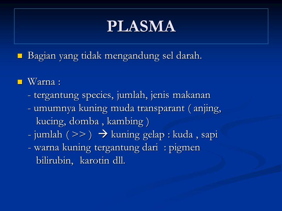 PLASMA Bagian yang tidak mengandung sel darah. Bagian yang tidak mengandung sel darah. Warna : Warna : - tergantung species, jumlah, jenis makanan - t
