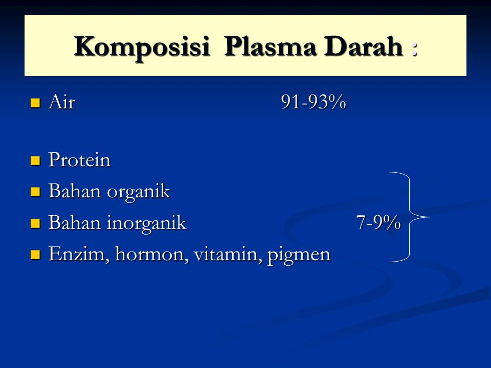 Komposisi Plasma Darah : Air 91-93% Air 91-93% Protein Protein Bahan organik Bahan organik Bahan inorganik 7-9% Bahan inorganik 7-9% Enzim, hormon, vitamin, pigmen Enzim, hormon, vitamin, pigmen