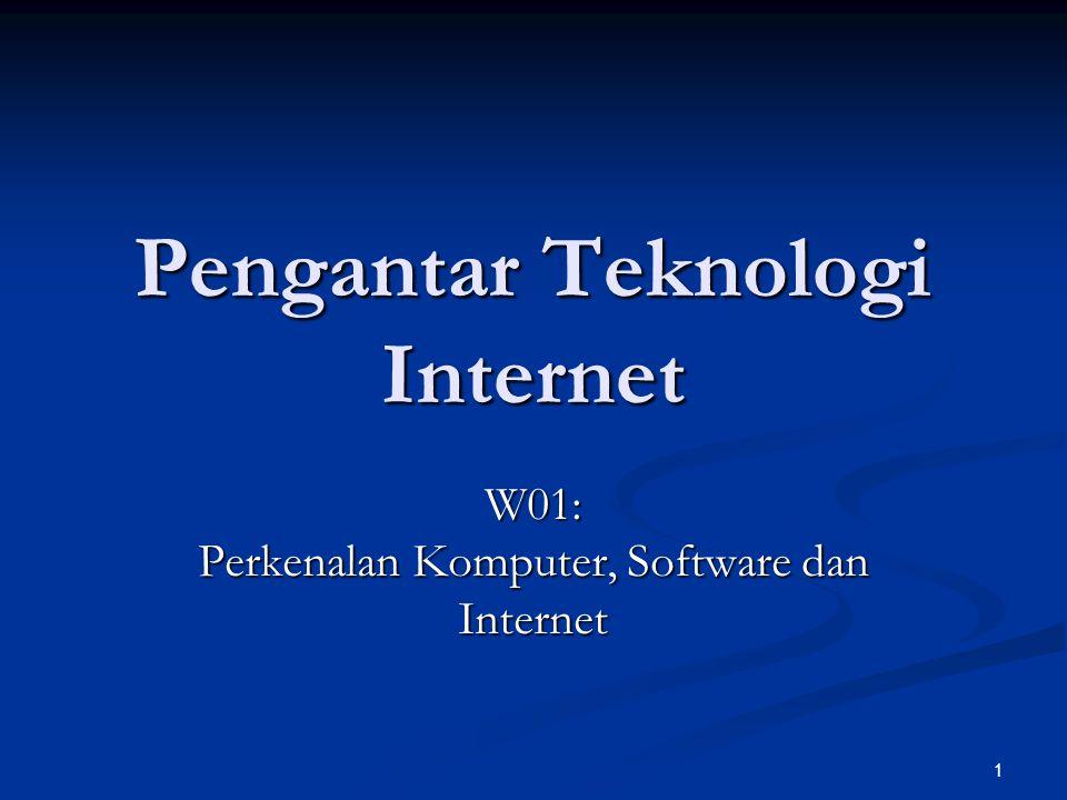 1 Pengantar Teknologi Internet W01: Perkenalan Komputer, Software dan Internet