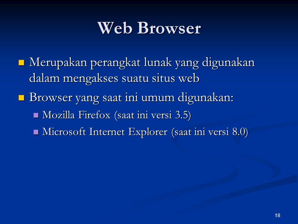18 Web Browser Merupakan perangkat lunak yang digunakan dalam mengakses suatu situs web Merupakan perangkat lunak yang digunakan dalam mengakses suatu