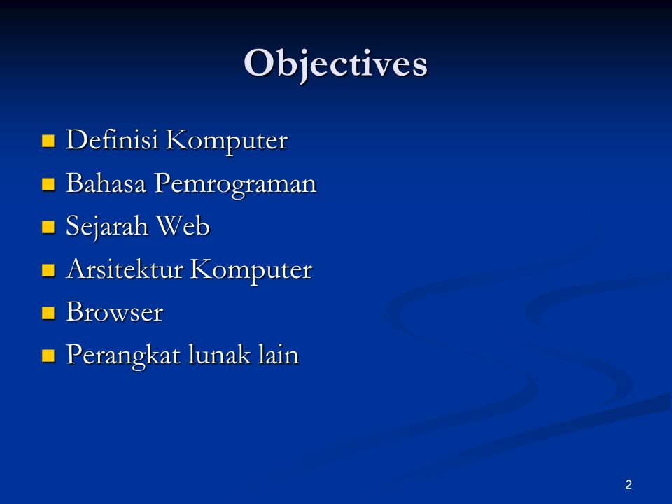 2 Objectives Definisi Komputer Definisi Komputer Bahasa Pemrograman Bahasa Pemrograman Sejarah Web Sejarah Web Arsitektur Komputer Arsitektur Komputer Browser Browser Perangkat lunak lain Perangkat lunak lain