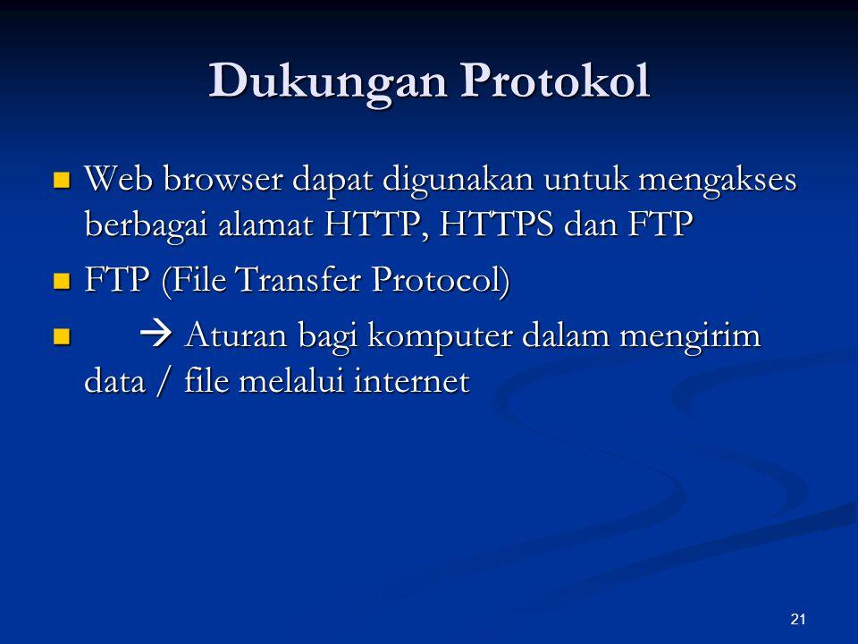 21 Dukungan Protokol Web browser dapat digunakan untuk mengakses berbagai alamat HTTP, HTTPS dan FTP Web browser dapat digunakan untuk mengakses berba