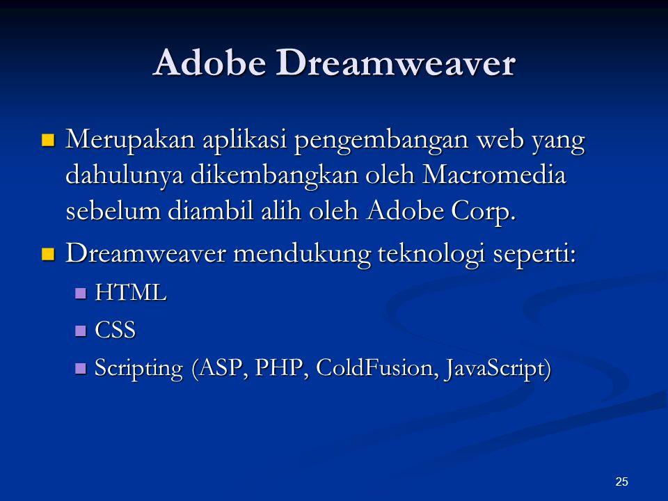 25 Adobe Dreamweaver Merupakan aplikasi pengembangan web yang dahulunya dikembangkan oleh Macromedia sebelum diambil alih oleh Adobe Corp. Merupakan a