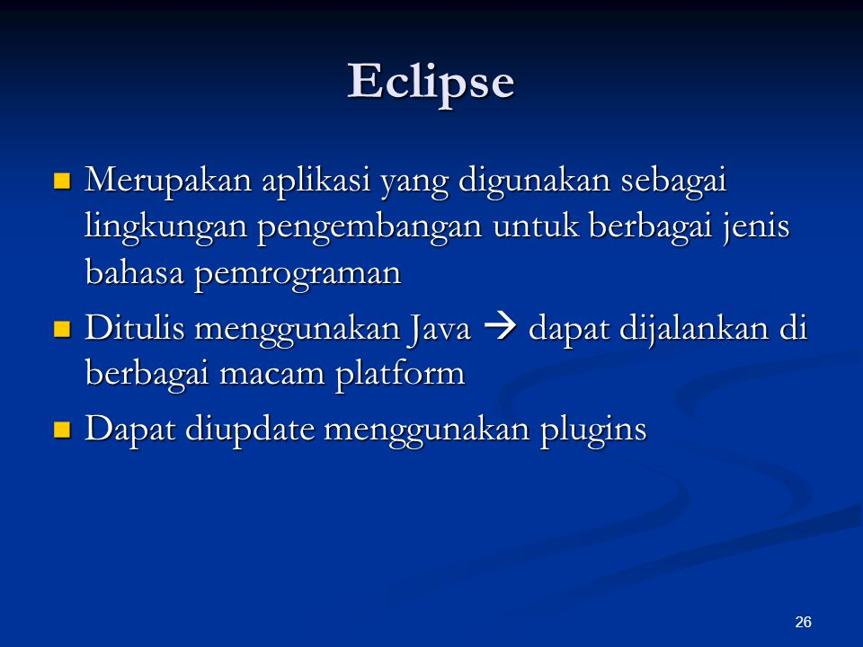 26 Eclipse Merupakan aplikasi yang digunakan sebagai lingkungan pengembangan untuk berbagai jenis bahasa pemrograman Merupakan aplikasi yang digunakan