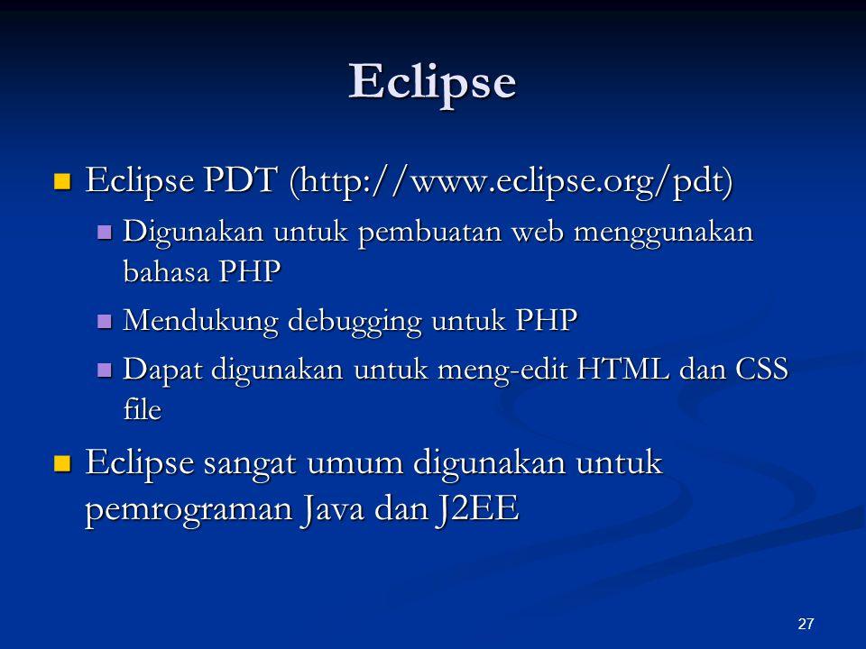27 Eclipse Eclipse PDT (http://www.eclipse.org/pdt) Eclipse PDT (http://www.eclipse.org/pdt) Digunakan untuk pembuatan web menggunakan bahasa PHP Digunakan untuk pembuatan web menggunakan bahasa PHP Mendukung debugging untuk PHP Mendukung debugging untuk PHP Dapat digunakan untuk meng-edit HTML dan CSS file Dapat digunakan untuk meng-edit HTML dan CSS file Eclipse sangat umum digunakan untuk pemrograman Java dan J2EE Eclipse sangat umum digunakan untuk pemrograman Java dan J2EE