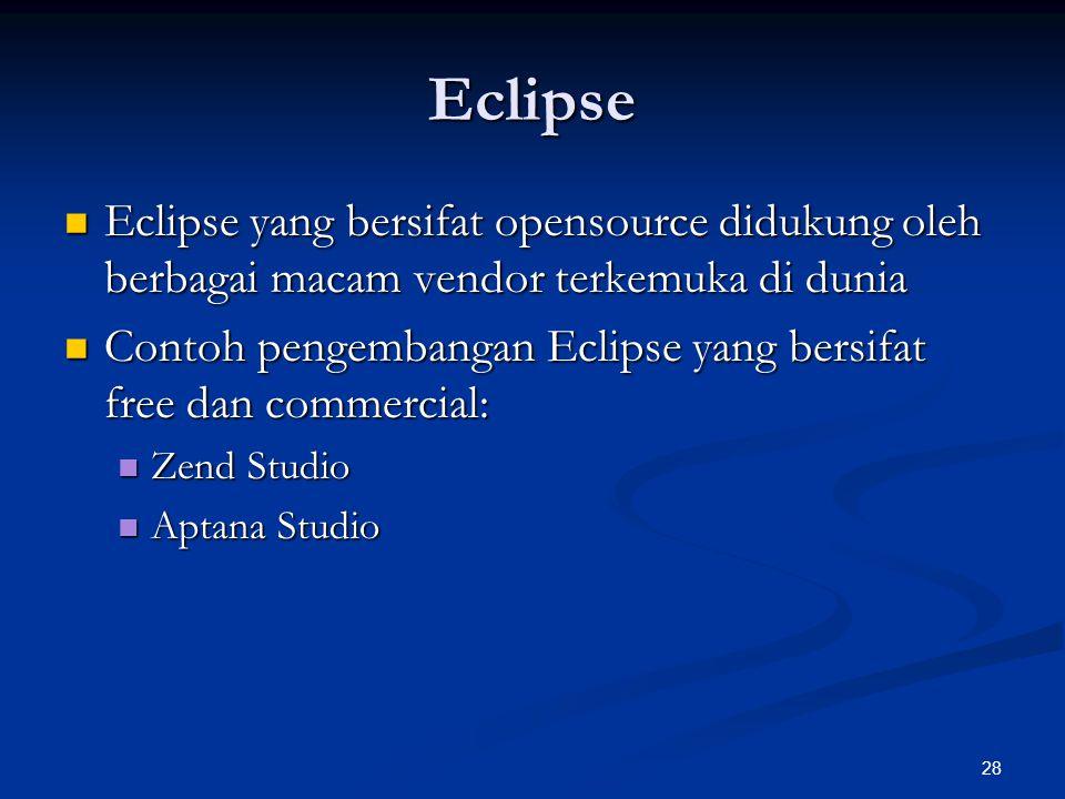28 Eclipse Eclipse yang bersifat opensource didukung oleh berbagai macam vendor terkemuka di dunia Eclipse yang bersifat opensource didukung oleh berb