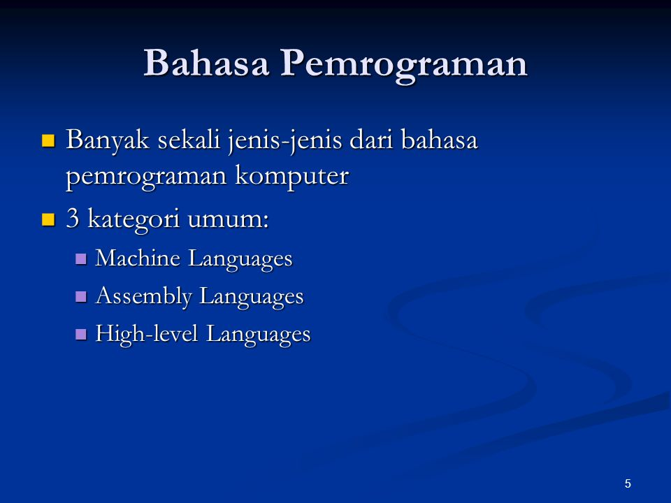 5 Bahasa Pemrograman Banyak sekali jenis-jenis dari bahasa pemrograman komputer Banyak sekali jenis-jenis dari bahasa pemrograman komputer 3 kategori umum: 3 kategori umum: Machine Languages Machine Languages Assembly Languages Assembly Languages High-level Languages High-level Languages