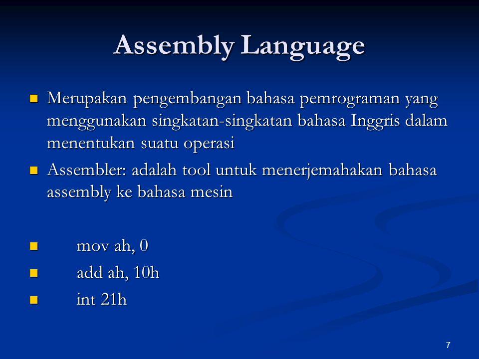 8 High-level Language Bahasa ini dikembangkan karena terlalu banyaknya kode yang harus ditulis untuk melakukan suatu perintah sederhana menggunakan assembly Bahasa ini dikembangkan karena terlalu banyaknya kode yang harus ditulis untuk melakukan suatu perintah sederhana menggunakan assembly Menggunakan bahasa yang hampir mirip dengan yang kita gunakan sehari-hari Menggunakan bahasa yang hampir mirip dengan yang kita gunakan sehari-hari  Mudah diwakili menggunakan pseudocode  Mudah diwakili menggunakan pseudocode $x = $x + 1; $x = $x + 1; doRendering($x); doRendering($x);