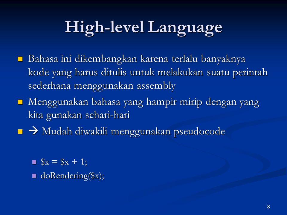 9 High-level Language Compiler: alat untuk menerjemahkan dari bahasa tingkat tinggi ke bahasa mesin Compiler: alat untuk menerjemahkan dari bahasa tingkat tinggi ke bahasa mesin C, C++ C, C++ Pengecualian: Java compiler  bytemachine code Pengecualian: Java compiler  bytemachine code Interpreter: alat untuk mengeksekusi bahasa tingkat tinggi secara langsung Interpreter: alat untuk mengeksekusi bahasa tingkat tinggi secara langsung JavaScript, PHP, ActionScript JavaScript, PHP, ActionScript