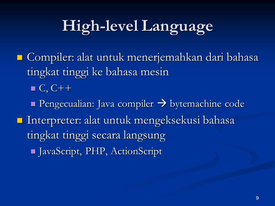 9 High-level Language Compiler: alat untuk menerjemahkan dari bahasa tingkat tinggi ke bahasa mesin Compiler: alat untuk menerjemahkan dari bahasa tin
