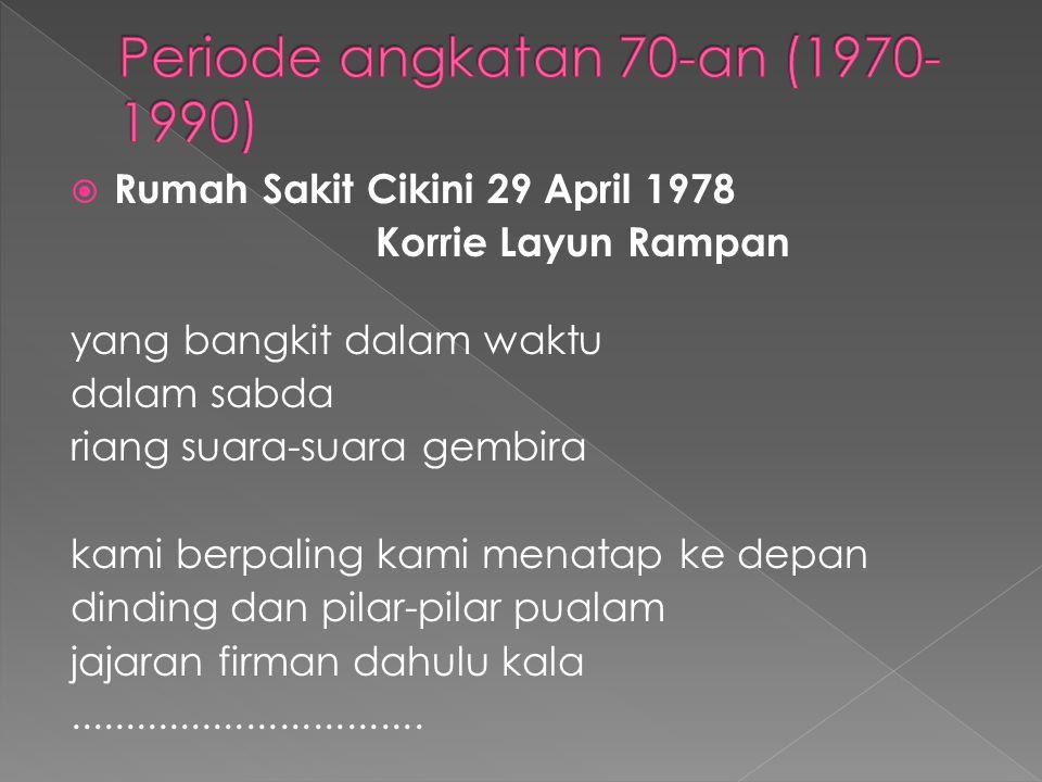  Rumah Sakit Cikini 29 April 1978 Korrie Layun Rampan yang bangkit dalam waktu dalam sabda riang suara-suara gembira kami berpaling kami menatap ke d