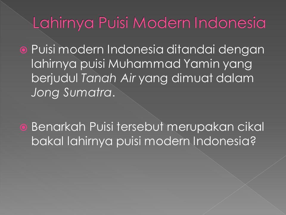  Puisi modern Indonesia ditandai dengan lahirnya puisi Muhammad Yamin yang berjudul Tanah Air yang dimuat dalam Jong Sumatra.  Benarkah Puisi terseb