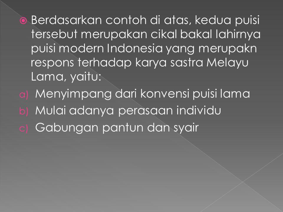  Berdasarkan contoh di atas, kedua puisi tersebut merupakan cikal bakal lahirnya puisi modern Indonesia yang merupakn respons terhadap karya sastra M