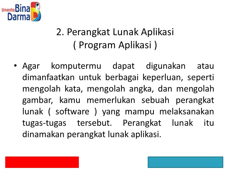 2. Perangkat Lunak Aplikasi ( Program Aplikasi ) Agar komputermu dapat digunakan atau dimanfaatkan untuk berbagai keperluan, seperti mengolah kata, me
