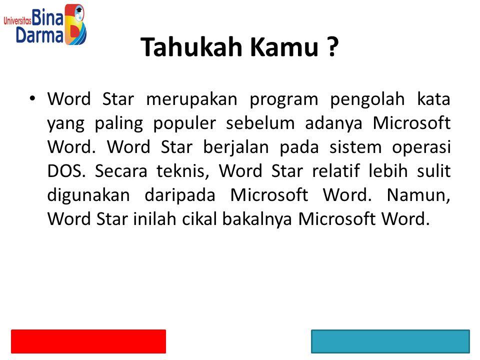 Tahukah Kamu ? Word Star merupakan program pengolah kata yang paling populer sebelum adanya Microsoft Word. Word Star berjalan pada sistem operasi DOS