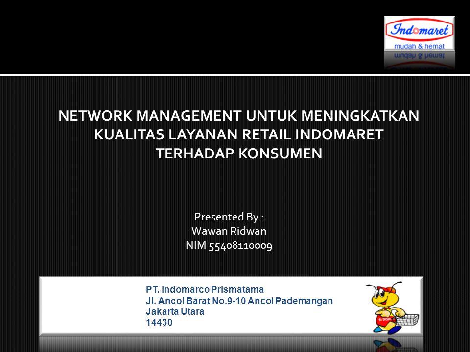 PT. Indomarco Prismatama Jl. Ancol Barat No.9-10 Ancol Pademangan Jakarta Utara 14430 Presented By : Wawan Ridwan NIM 55408110009 NETWORK MANAGEMENT U