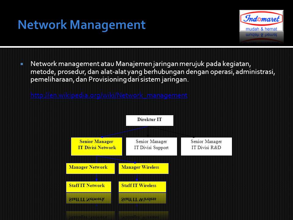  Network management atau Manajemen jaringan merujuk pada kegiatan, metode, prosedur, dan alat-alat yang berhubungan dengan operasi, administrasi, pem