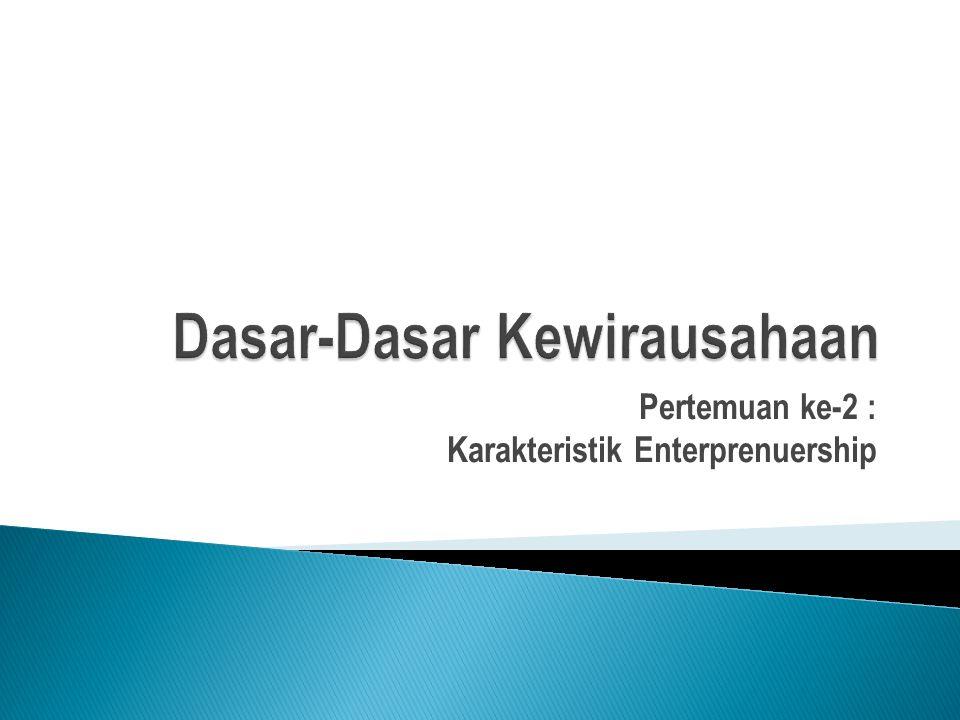 Pertemuan ke-2 : Karakteristik Enterprenuership