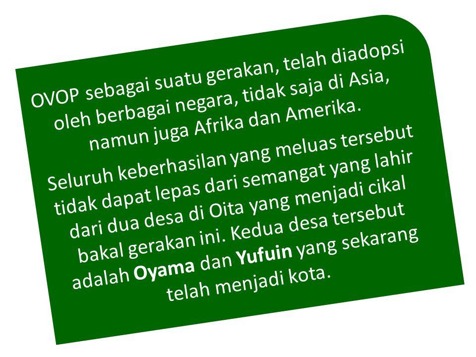 OVOP sebagai suatu gerakan, telah diadopsi oleh berbagai negara, tidak saja di Asia, namun juga Afrika dan Amerika.