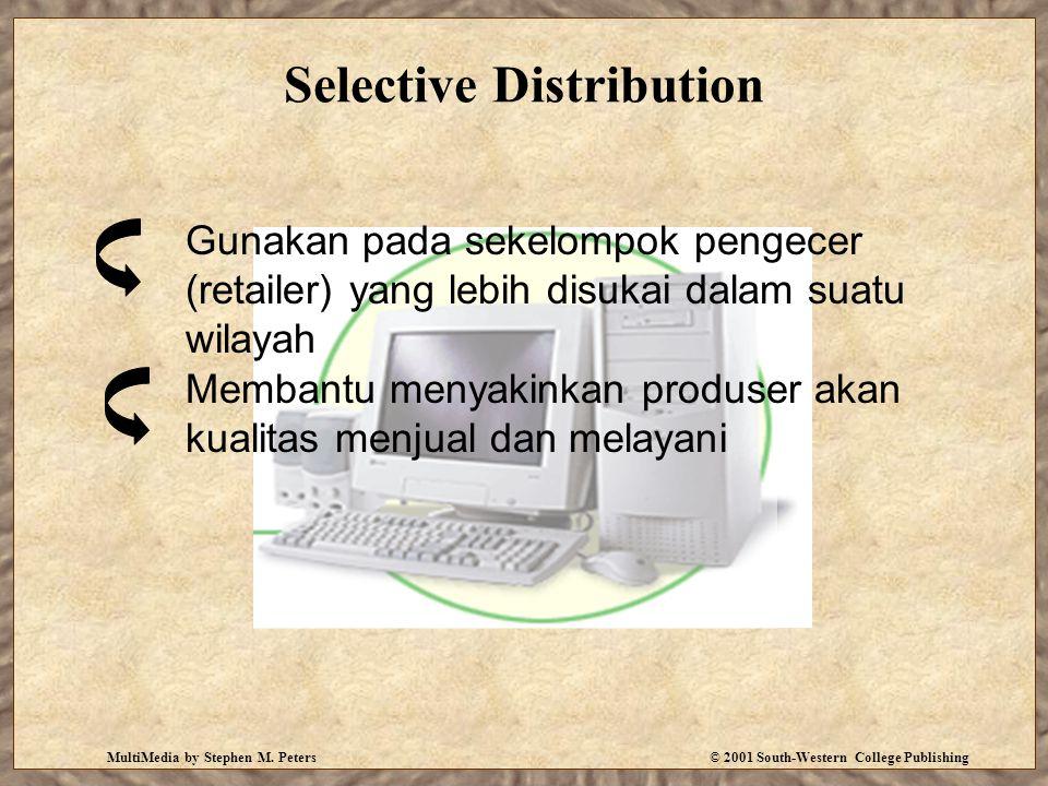 MultiMedia by Stephen M. Peters© 2001 South-Western College Publishing Selective Distribution Gunakan pada sekelompok pengecer (retailer) yang lebih d