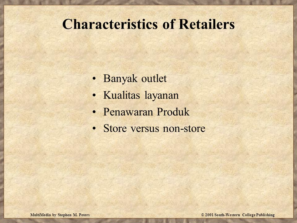 MultiMedia by Stephen M. Peters© 2001 South-Western College Publishing Characteristics of Retailers Banyak outlet Kualitas layanan Penawaran Produk St