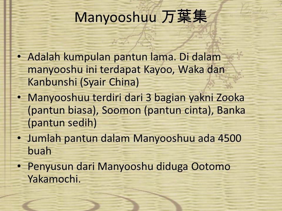 Manyooshuu 万葉集 Adalah kumpulan pantun lama. Di dalam manyooshu ini terdapat Kayoo, Waka dan Kanbunshi (Syair China) Manyooshuu terdiri dari 3 bagian y