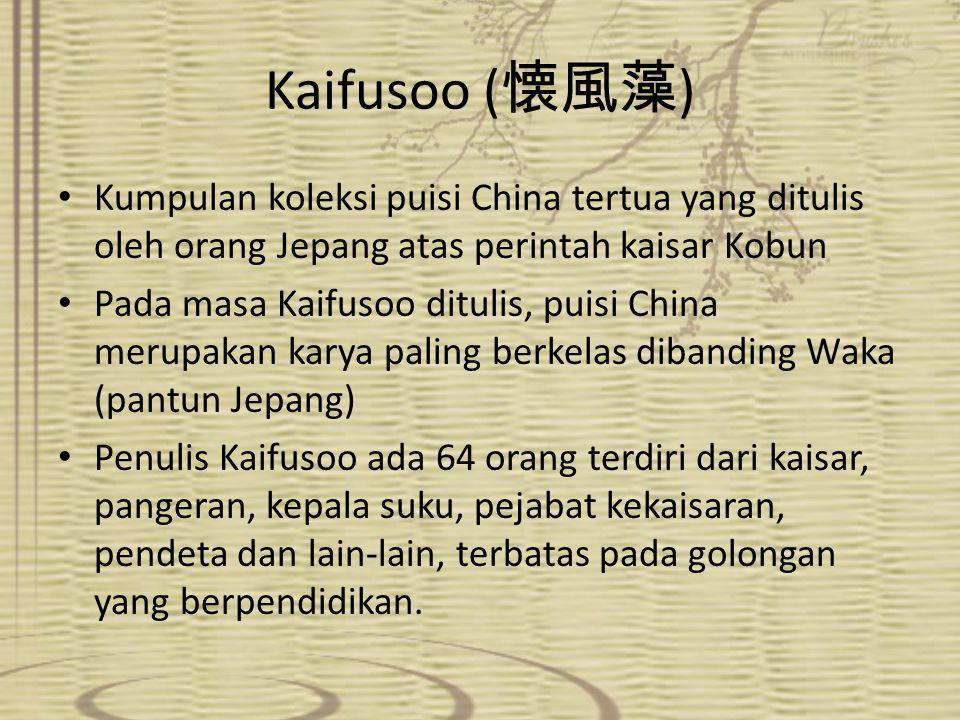 Kaifusoo ( 懐風藻 ) Kumpulan koleksi puisi China tertua yang ditulis oleh orang Jepang atas perintah kaisar Kobun Pada masa Kaifusoo ditulis, puisi China